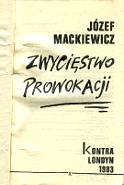 Mackiewicz Zwyciestwo Zwycięstwo prowokacji Kraków Wydawnictwo X 1984 1985 k004126 Muzeum Wolnego Słowa www.m-ws.pl/muzeum/